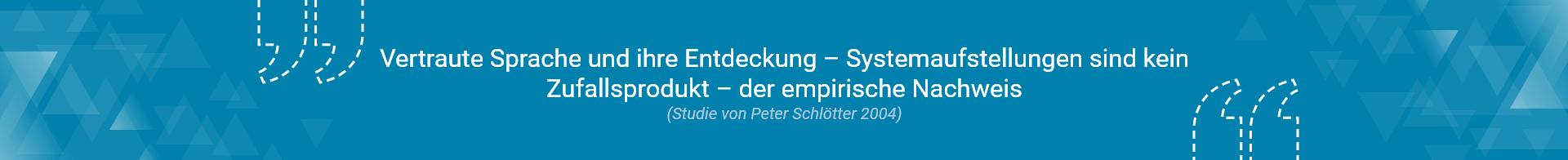 Vertraute Sprache und ihre Entdeckung – Systemaufstellungen sind kein Zufallsprodukt – der empirische Nachweis (Studie von Peter Schlötter 2004)